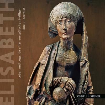 Elisabeth::Leben und Legende einer europäischen Heiligen