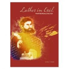 Luther im Exil::Wartburgalltag 1521