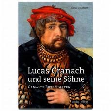 Lucas Cranach und seine Söhne::Gemalte Botschaften