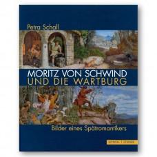 Moritz von Schwind und die Wartburg::Bilder eines Spätromantikers