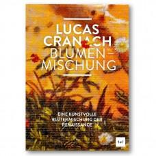 Lucas-Cranach-Blumenmischung::Eine kunstvolle Blütenmischung der Renaissance